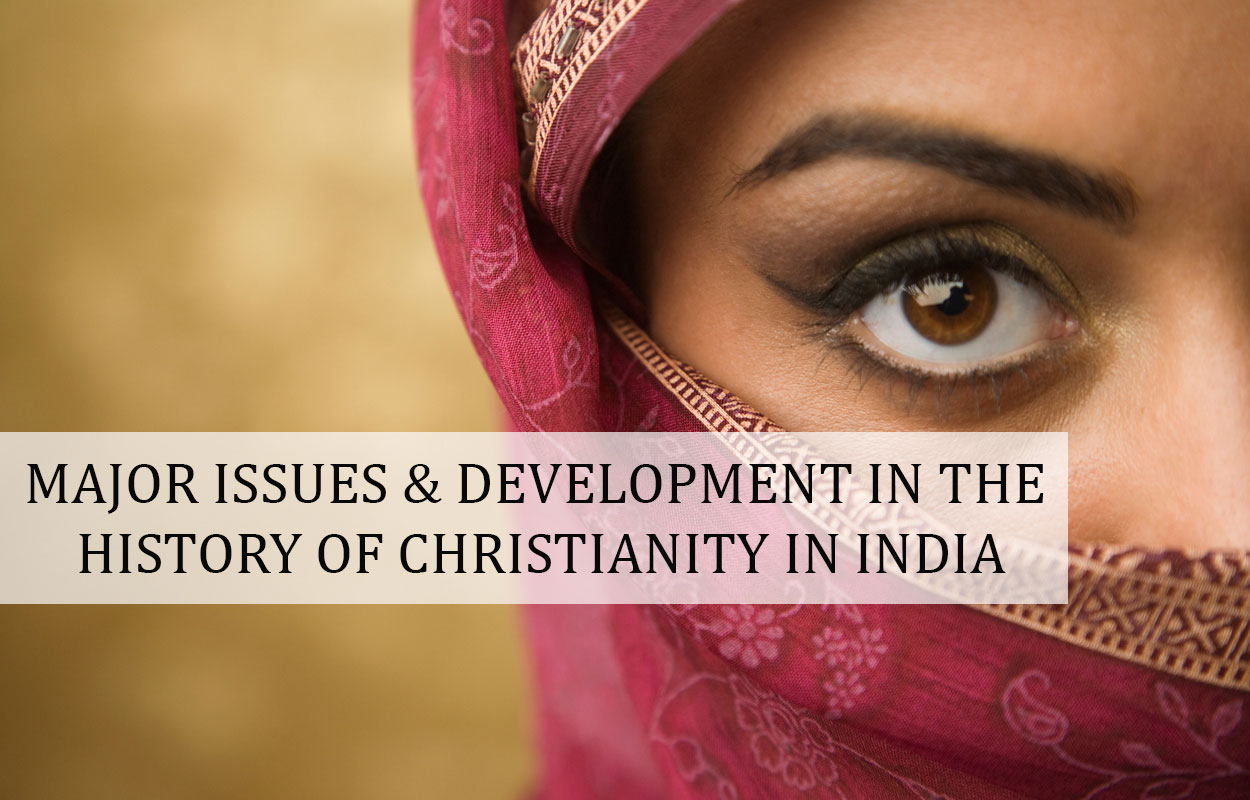 Major Issues & Development in the history of Christianity in India
