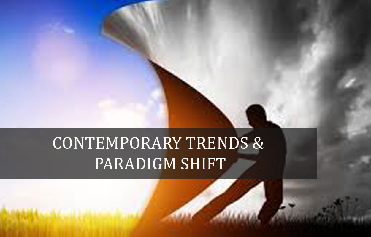 Contemporary Trends & Paradigm Shift